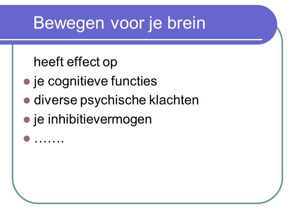 Bewegen voor je brein heeft effect op je cognitieve functies diverse psychische klachten je inhibitievermogen …….