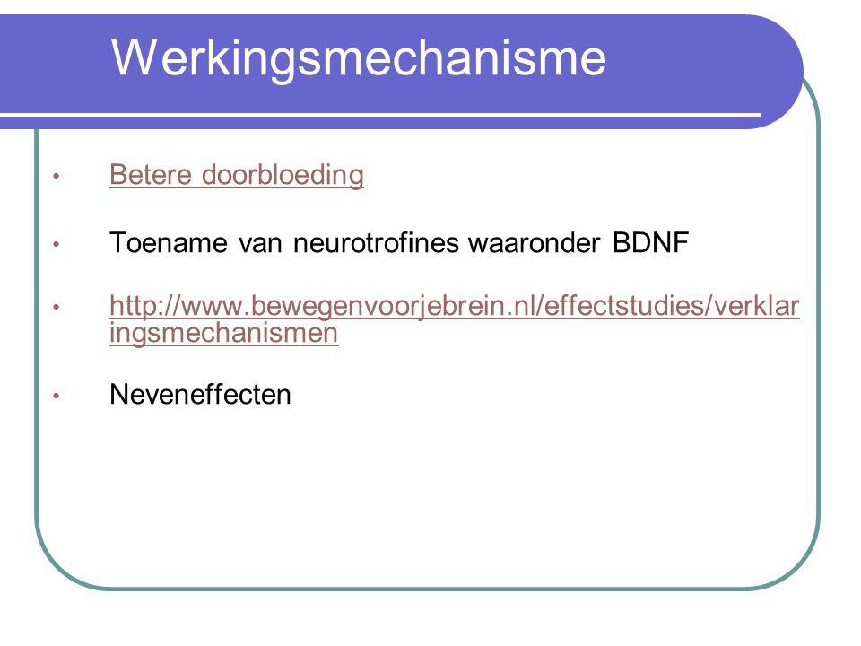 Werkingsmechanisme Betere doorbloeding Toename van neurotrofines waaronder BDNF http://www.bewegenvoorjebrein.nl/effectstudies/verklar ingsmechanismen http://www.bewegenvoorjebrein.nl/effectstudies/verklar ingsmechanismen Neveneffecten