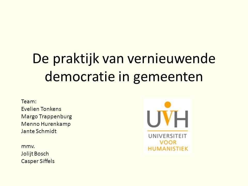 De praktijk van vernieuwende democratie in gemeenten Team: Evelien Tonkens Margo Trappenburg Menno Hurenkamp Jante Schmidt mmv.