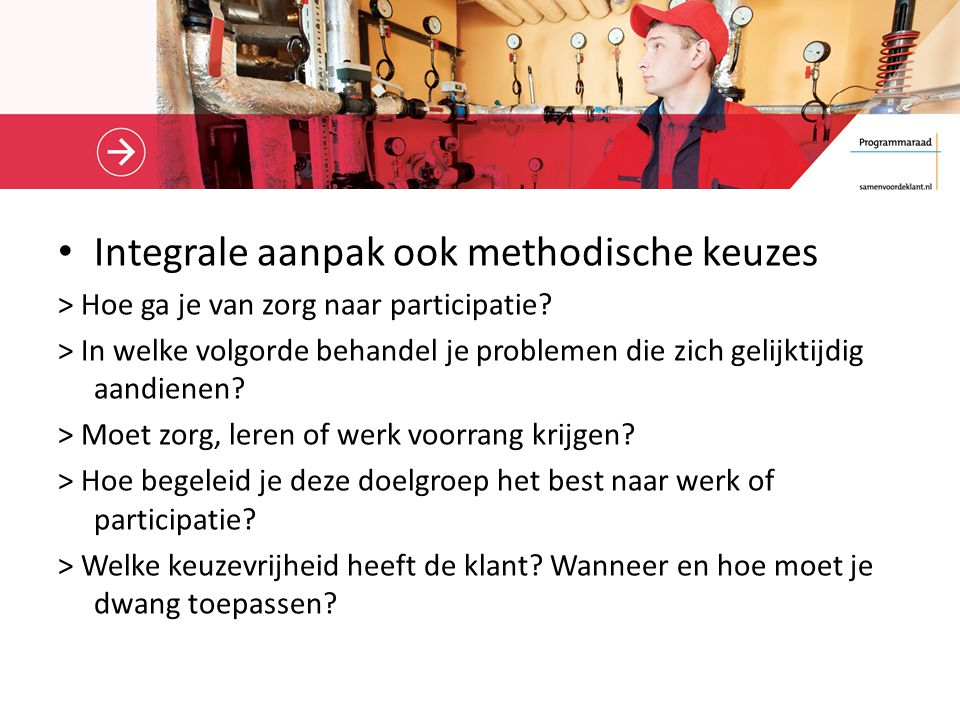 Integrale aanpak ook methodische keuzes > Hoe ga je van zorg naar participatie.