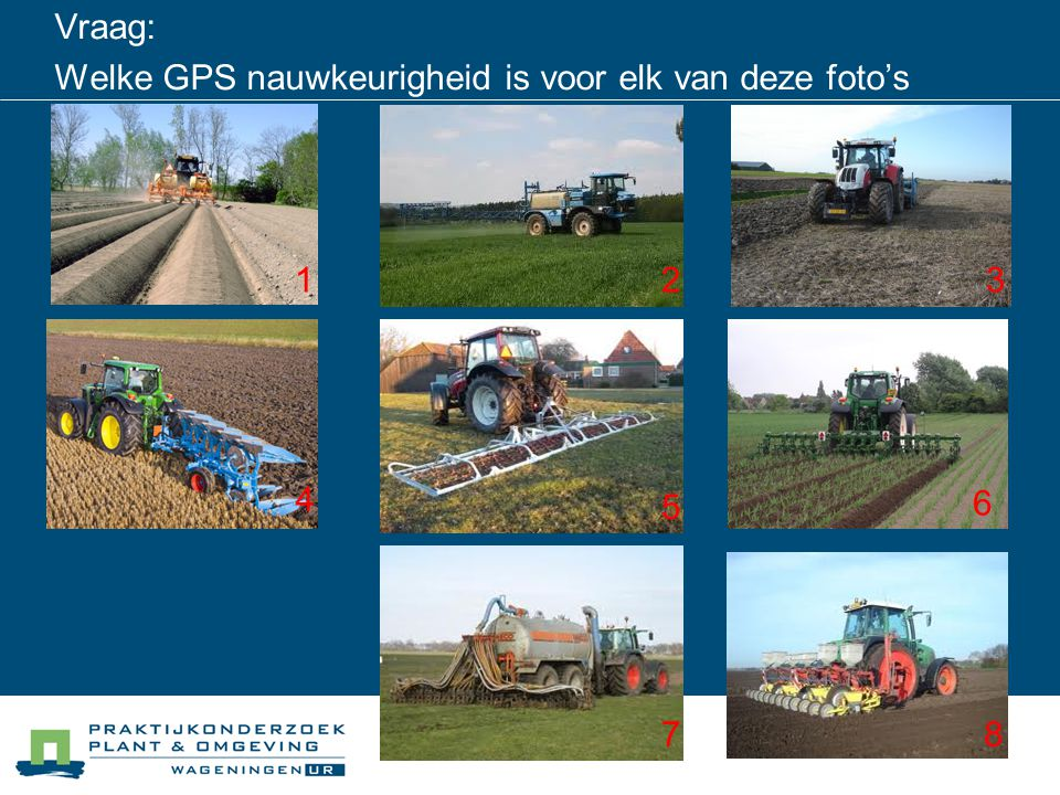 Vraag: Welke GPS nauwkeurigheid is voor elk van deze foto's wenselijk?? 123 4 5 6 78
