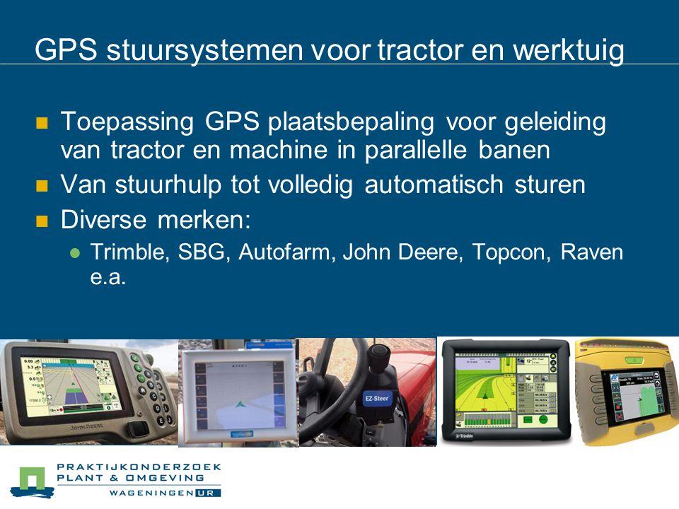 GPS stuursystemen voor tractor en werktuig Toepassing GPS plaatsbepaling voor geleiding van tractor en machine in parallelle banen Van stuurhulp tot volledig automatisch sturen Diverse merken: Trimble, SBG, Autofarm, John Deere, Topcon, Raven e.a.