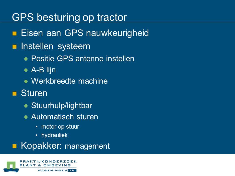 GPS besturing op tractor Eisen aan GPS nauwkeurigheid Instellen systeem Positie GPS antenne instellen A-B lijn Werkbreedte machine Sturen Stuurhulp/lightbar Automatisch sturen motor op stuur hydrauliek Kopakker: management