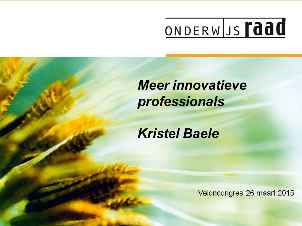 Om de kwaliteit van het beroepsonderwijs Meer innovatieve professionals Kristel Baele Veloncongres 26 maart 2015