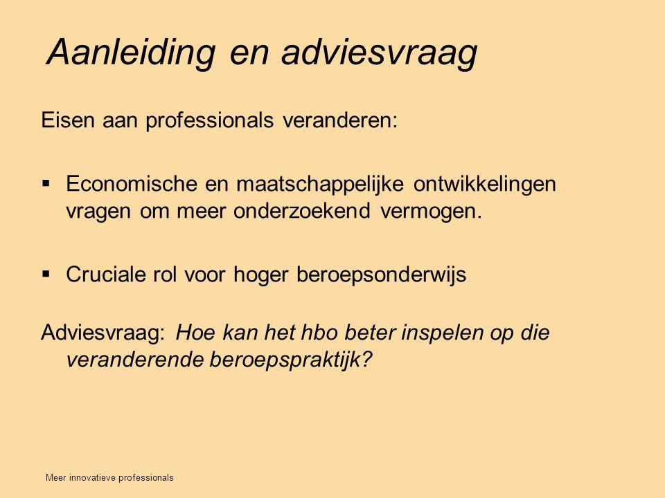 Aanleiding en adviesvraag Eisen aan professionals veranderen:  Economische en maatschappelijke ontwikkelingen vragen om meer onderzoekend vermogen.