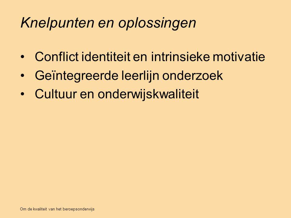 Knelpunten en oplossingen Conflict identiteit en intrinsieke motivatie Geïntegreerde leerlijn onderzoek Cultuur en onderwijskwaliteit Om de kwaliteit van het beroepsonderwijs