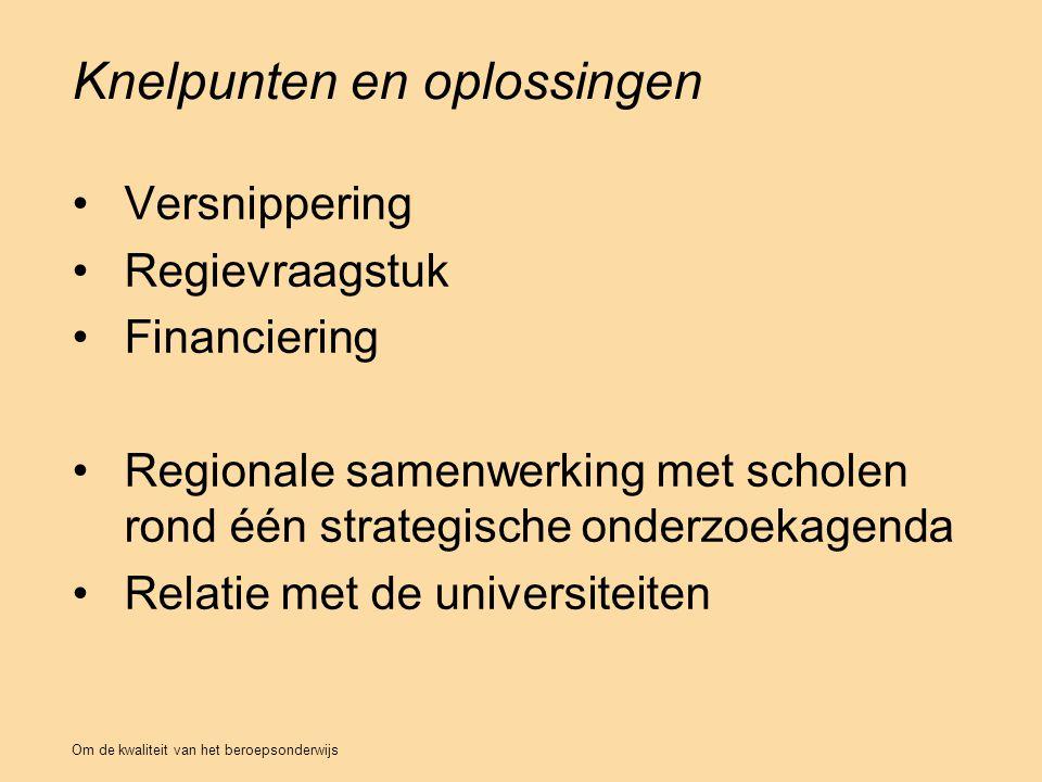 Knelpunten en oplossingen Versnippering Regievraagstuk Financiering Regionale samenwerking met scholen rond één strategische onderzoekagenda Relatie met de universiteiten Om de kwaliteit van het beroepsonderwijs