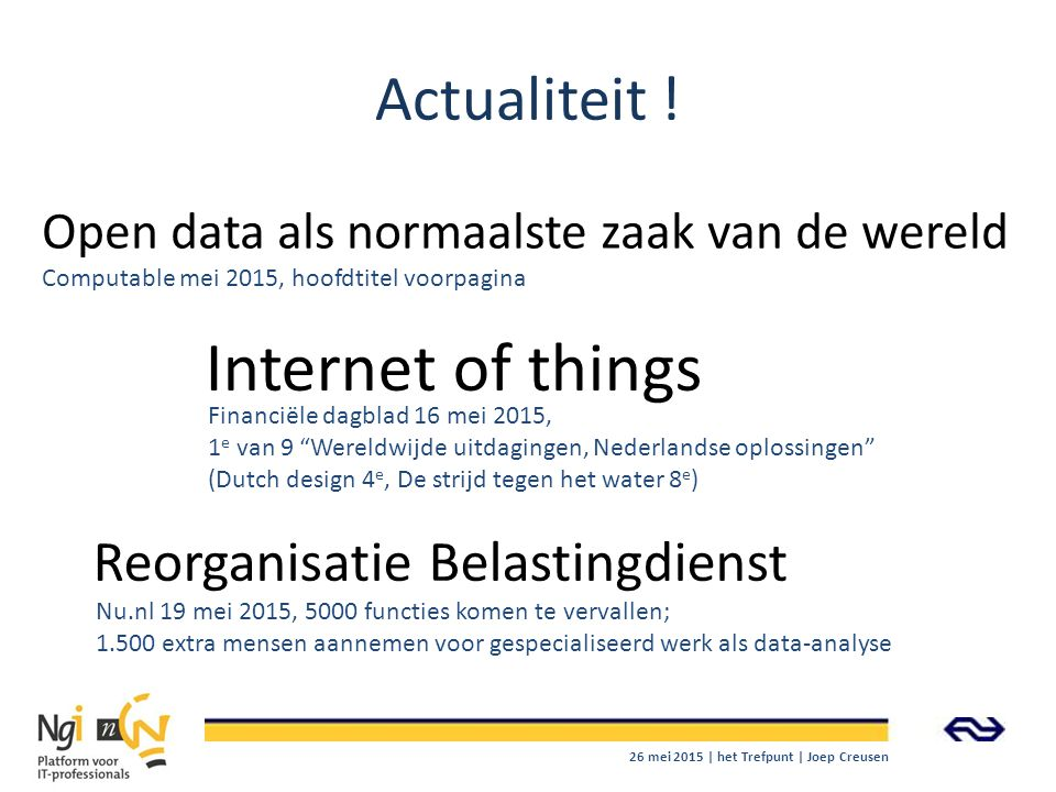 Actualiteit ! Computable mei 2015, hoofdtitel voorpagina Open data als normaalste zaak van de wereld Nu.nl 19 mei 2015, 5000 functies komen te vervall