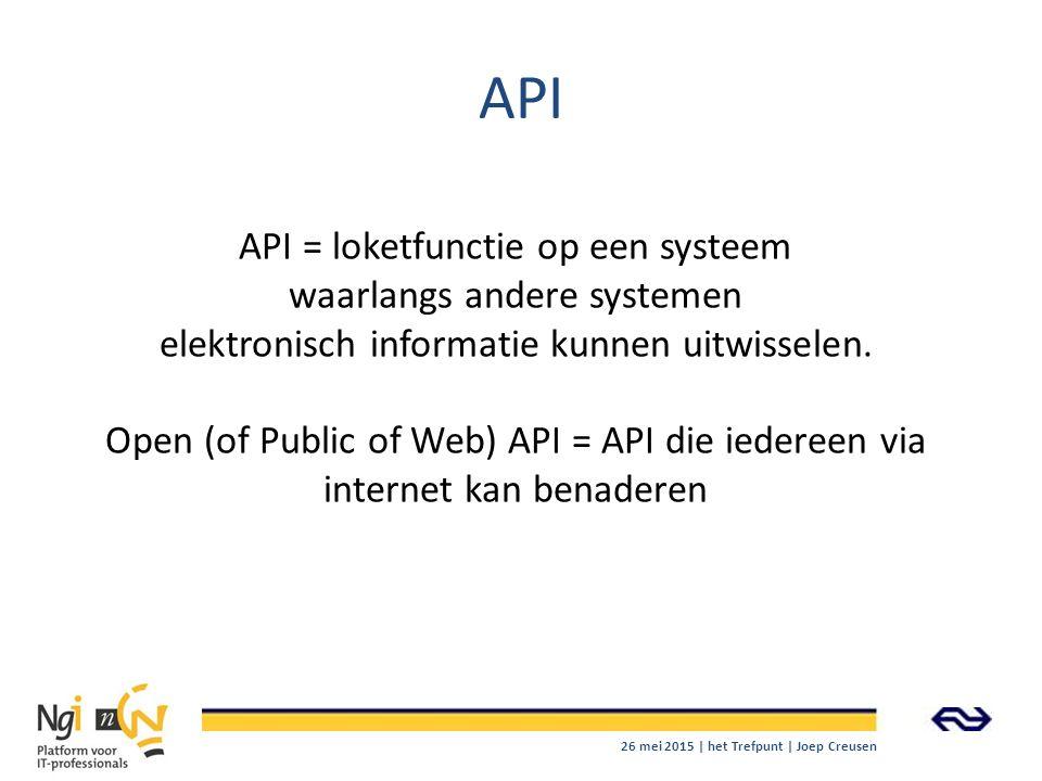 API API = loketfunctie op een systeem waarlangs andere systemen elektronisch informatie kunnen uitwisselen. Open (of Public of Web) API = API die iede