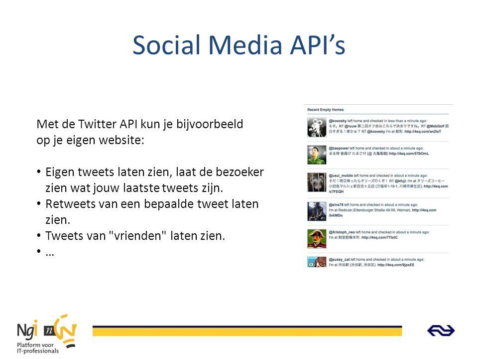 Social Media API's Met de Twitter API kun je bijvoorbeeld op je eigen website: Eigen tweets laten zien, laat de bezoeker zien wat jouw laatste tweets