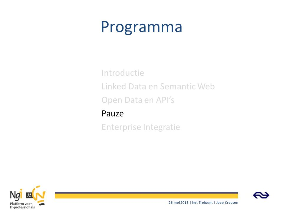 Programma Introductie Linked Data en Semantic Web Open Data en API's Pauze Enterprise Integratie 26 mei 2015 | het Trefpunt | Joep Creusen