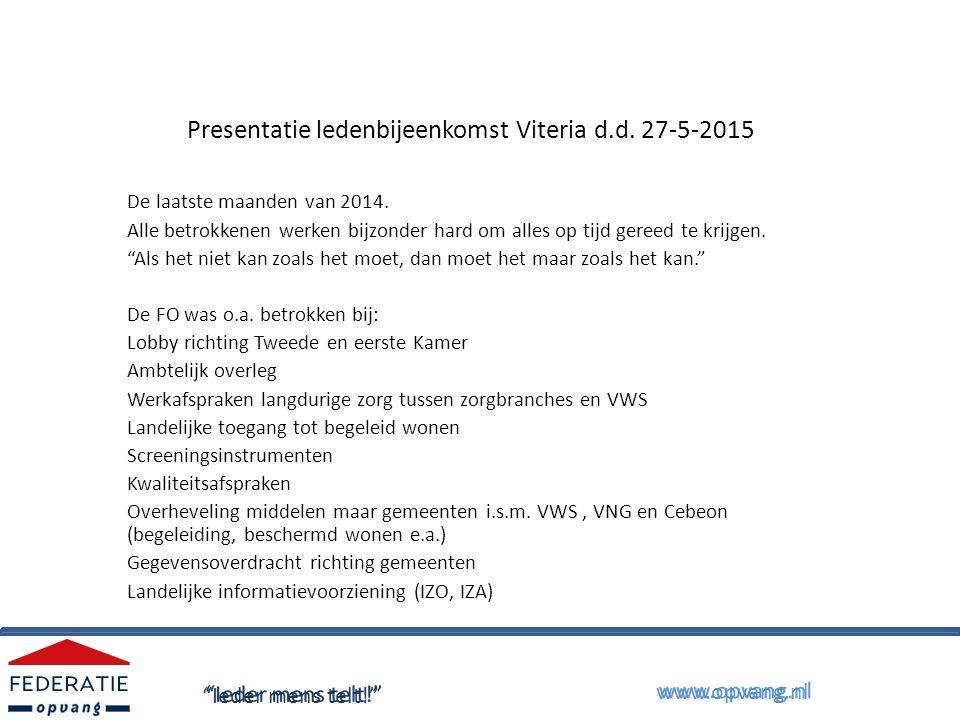 Presentatie Ledenbijeenkomst Viteria 27-5-2015 Monitor De FO heeft een aantal malen een monitor uitgezet bij de leden met vragen over de decentralisaties.