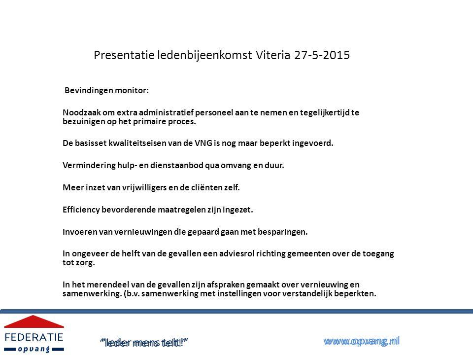 Presentatie ledenbijeenkomst Viteria 27-5-2015 Bevindingen monitor: Noodzaak om extra administratief personeel aan te nemen en tegelijkertijd te bezuinigen op het primaire proces.
