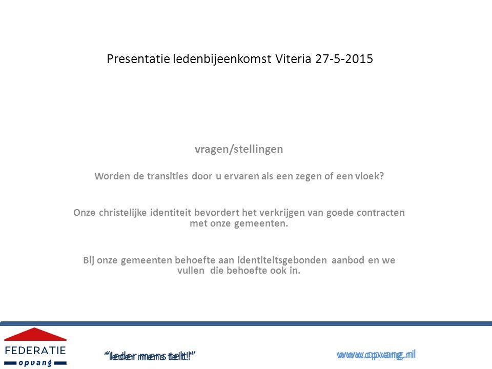 Presentatie ledenbijeenkomst Viteria 27-5-2015 vragen/stellingen Worden de transities door u ervaren als een zegen of een vloek.