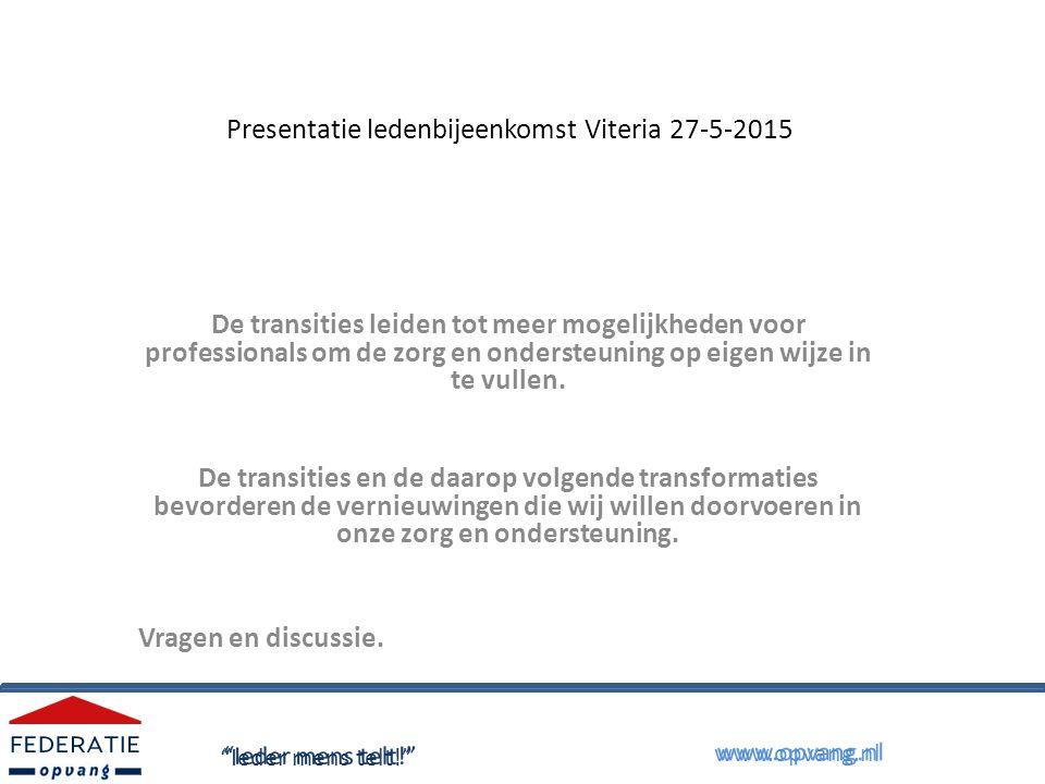 Presentatie ledenbijeenkomst Viteria 27-5-2015 De transities leiden tot meer mogelijkheden voor professionals om de zorg en ondersteuning op eigen wijze in te vullen.