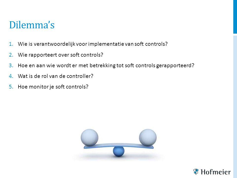 Dilemma's 1.Wie is verantwoordelijk voor implementatie van soft controls? 2.Wie rapporteert over soft controls? 3.Hoe en aan wie wordt er met betrekki