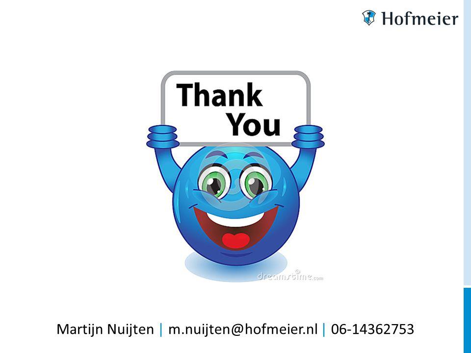 Martijn Nuijten   m.nuijten@hofmeier.nl   06-14362753