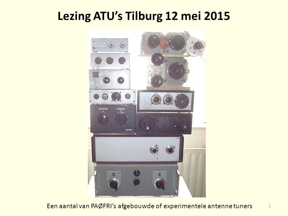 Een aantal van PAØFRI's afgebouwde of experimentele antenne tuners Lezing ATU's Tilburg 12 mei 2015 1