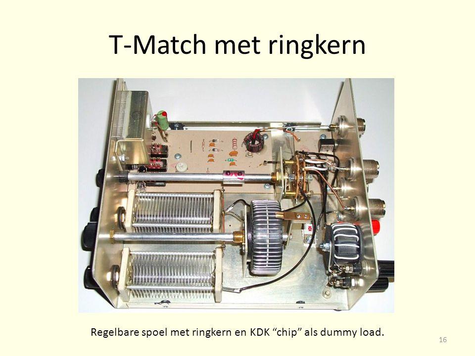 T-Match met ringkern Regelbare spoel met ringkern en KDK chip als dummy load. 16