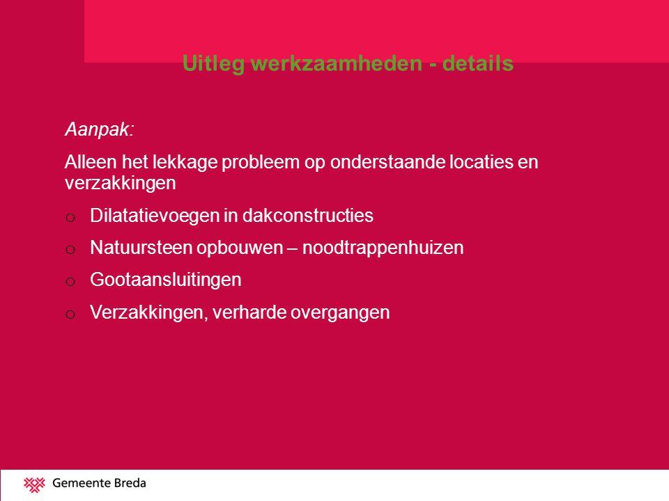 Aanpak: Alleen het lekkage probleem op onderstaande locaties en verzakkingen o Dilatatievoegen in dakconstructies o Natuursteen opbouwen – noodtrappen