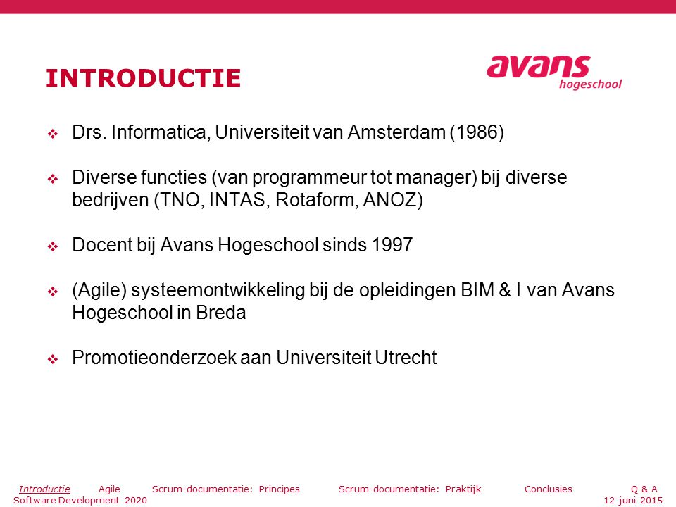 AGILE ONTWIKKELING  2001: Agile Manifesto  Waaier aan concrete uitwerkingen: XP, Scrum, DSDM/Atern, Chrystal  Altijd:  Individuals and interactions over processes and tools  Working software over comprehensive documentation  The most efficient and effective method of conveying information to and within a development team is face-to-face conversation (Beck, K et al.