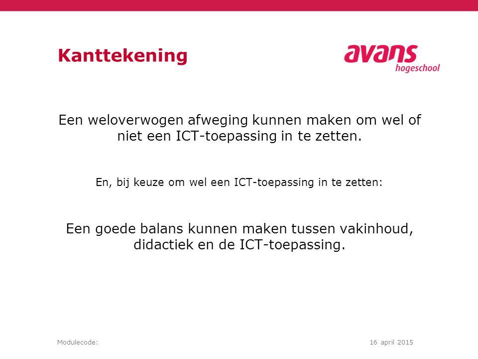 Modulecode:16 april 2015 Kanttekening Een weloverwogen afweging kunnen maken om wel of niet een ICT-toepassing in te zetten.