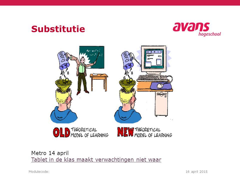 Modulecode:16 april 2015 Metro 14 april Tablet in de klas maakt verwachtingen niet waar Tablet in de klas maakt verwachtingen niet waar Substitutie