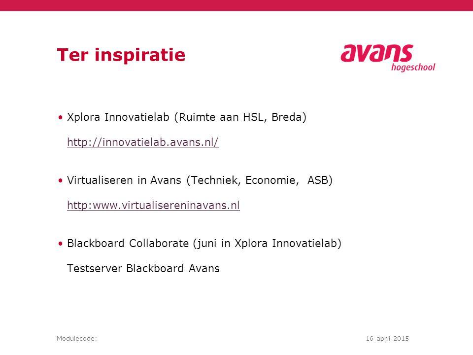 Modulecode:16 april 2015 Ter inspiratie Xplora Innovatielab (Ruimte aan HSL, Breda) http://innovatielab.avans.nl/ Virtualiseren in Avans (Techniek, Economie, ASB) http:www.virtualisereninavans.nl http:www.virtualisereninavans.nl Blackboard Collaborate (juni in Xplora Innovatielab) Testserver Blackboard Avans