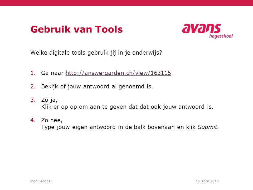 Modulecode:16 april 2015 Gebruik van Tools Welke digitale tools gebruik jij in je onderwijs.