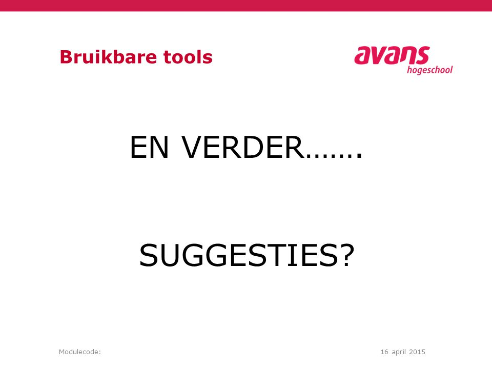 Modulecode:16 april 2015 Bruikbare tools EN VERDER……. SUGGESTIES