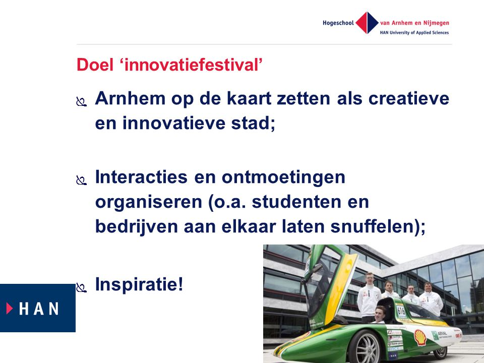 Doel 'innovatiefestival'  Arnhem op de kaart zetten als creatieve en innovatieve stad;  Interacties en ontmoetingen organiseren (o.a. studenten en b