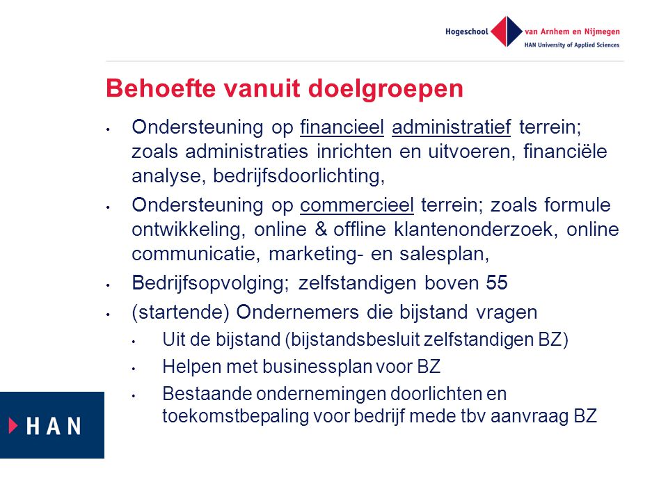 Behoefte vanuit doelgroepen Ondersteuning op financieel administratief terrein; zoals administraties inrichten en uitvoeren, financiële analyse, bedri