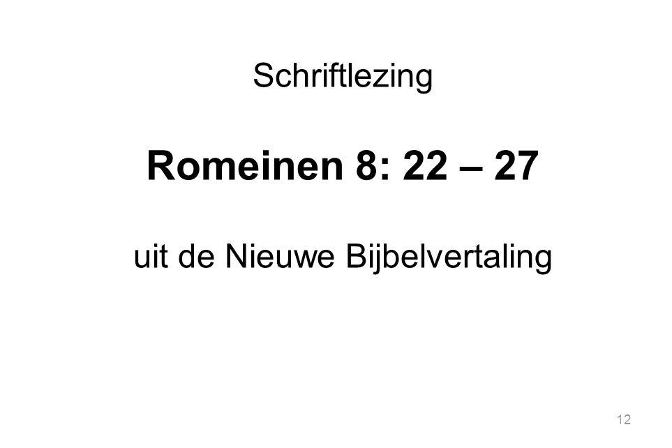 12 Schriftlezing Romeinen 8: 22 – 27 uit de Nieuwe Bijbelvertaling