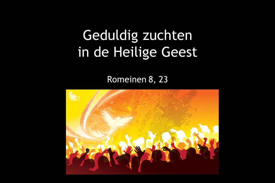 Geduldig zuchten in de Heilige Geest Romeinen 8, 23