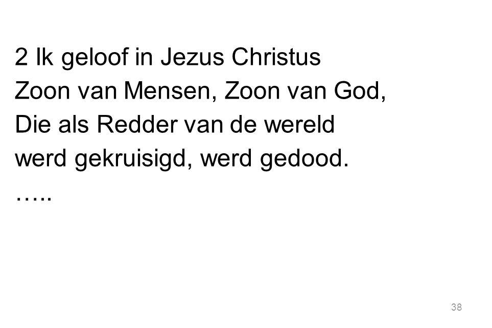 2 Ik geloof in Jezus Christus Zoon van Mensen, Zoon van God, Die als Redder van de wereld werd gekruisigd, werd gedood.