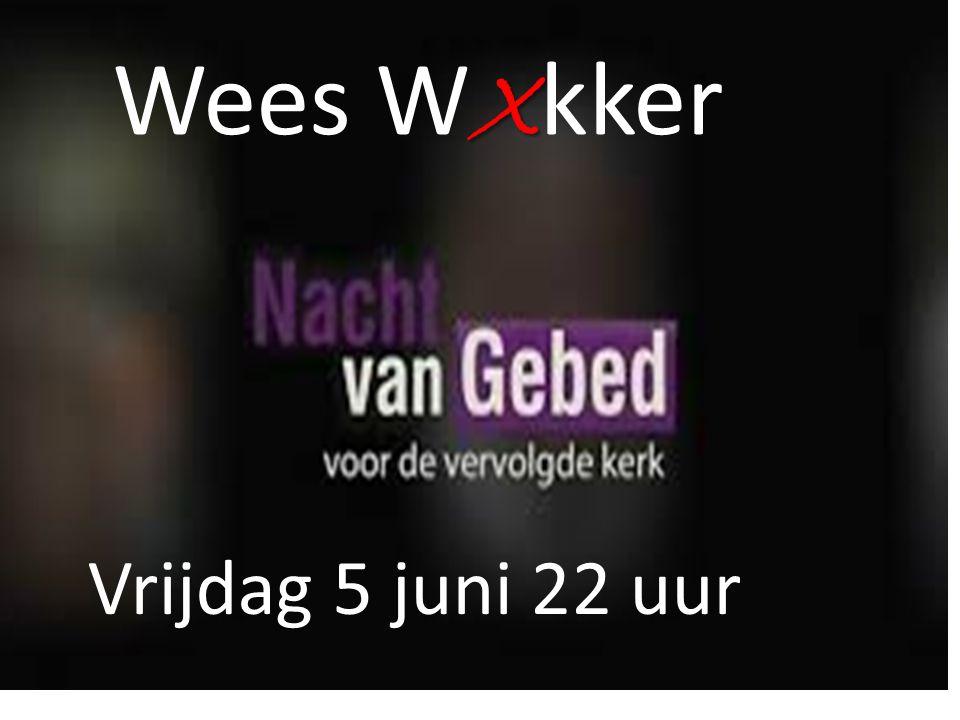 X Wees W X kker Vrijdag 5 juni 22 uur