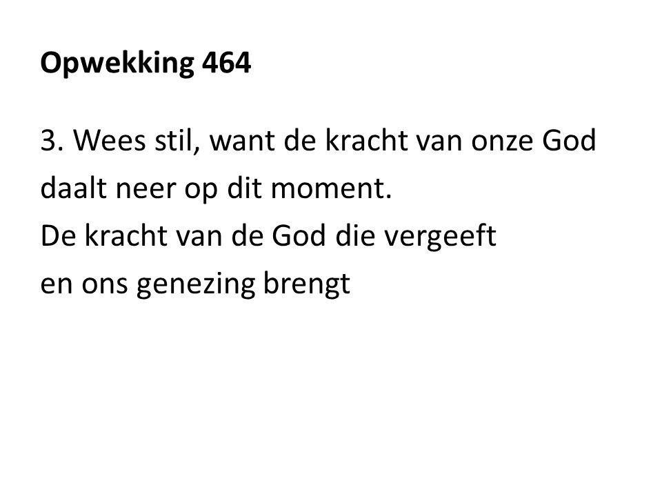 Opwekking 464 3. Wees stil, want de kracht van onze God daalt neer op dit moment.