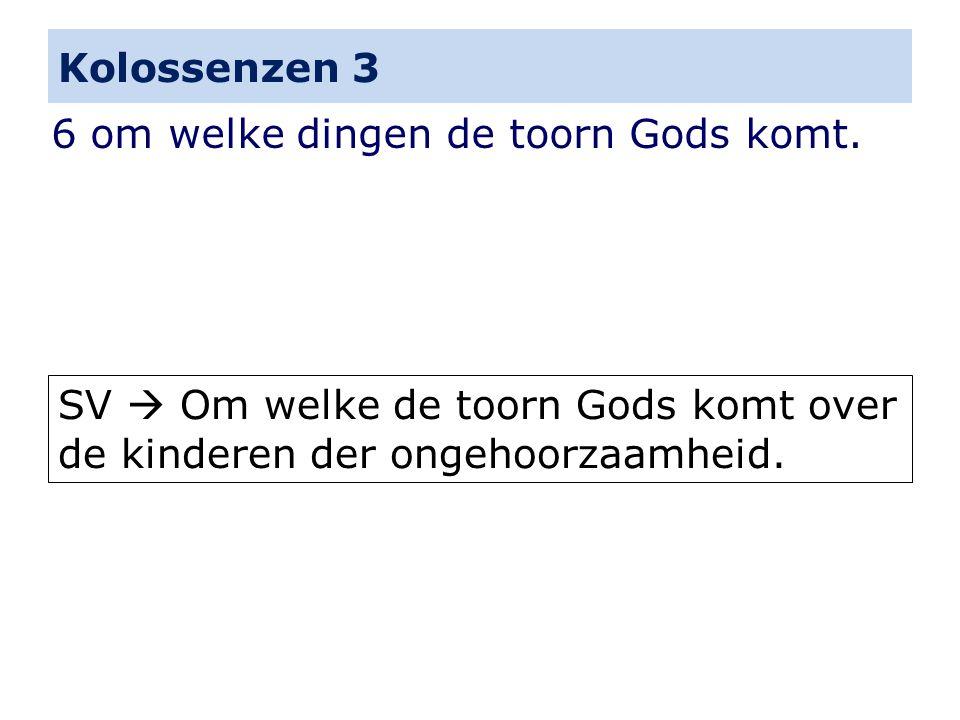 Kolossenzen 3 6 om welke dingen de toorn Gods komt.