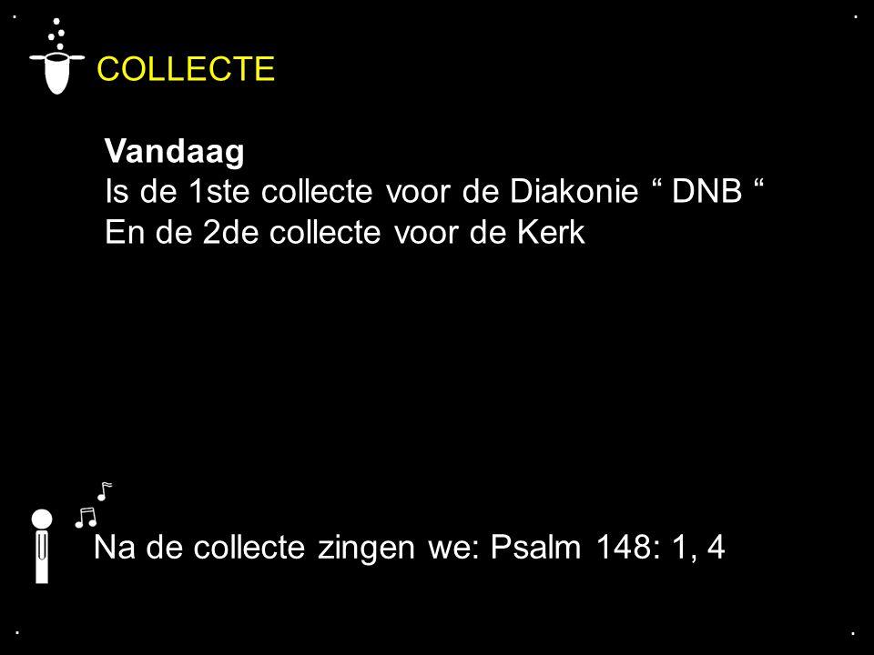 """.... Na de collecte zingen we: Psalm 148: 1, 4 COLLECTE Vandaag Is de 1ste collecte voor de Diakonie """" DNB """" En de 2de collecte voor de Kerk"""