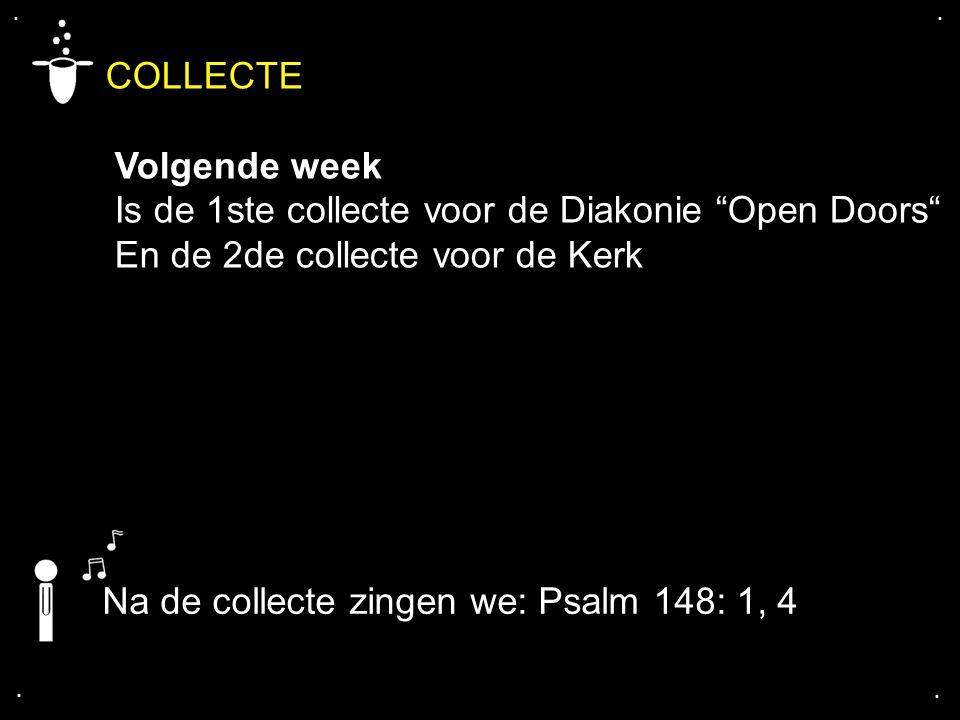 """.... COLLECTE Volgende week Is de 1ste collecte voor de Diakonie """"Open Doors"""" En de 2de collecte voor de Kerk Na de collecte zingen we: Psalm 148: 1,"""