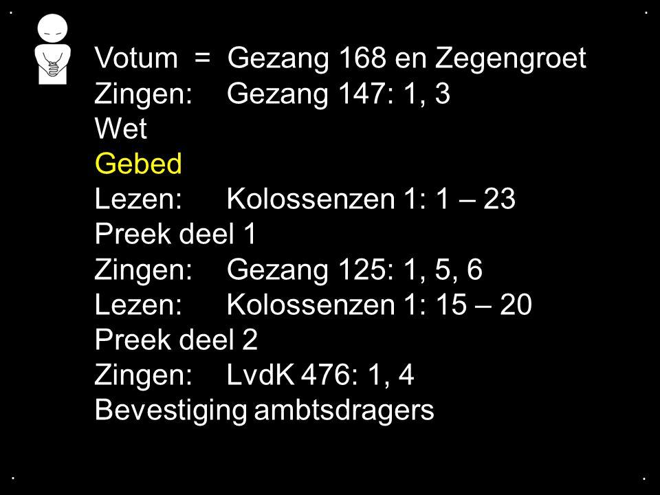 .... Votum = Gezang 168 en Zegengroet Zingen:Gezang 147: 1, 3 Wet Gebed Lezen: Kolossenzen 1: 1 – 23 Preek deel 1 Zingen:Gezang 125: 1, 5, 6 Lezen: Ko