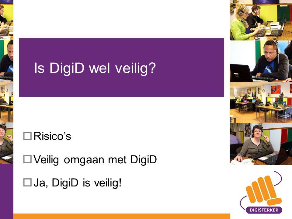  Risico's  Veilig omgaan met DigiD  Ja, DigiD is veilig! Is DigiD wel veilig