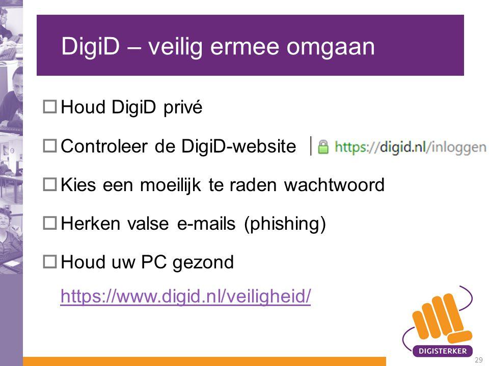 DigiD – veilig ermee omgaan  Houd DigiD privé  Controleer de DigiD-website  Kies een moeilijk te raden wachtwoord  Herken valse e-mails (phishing)
