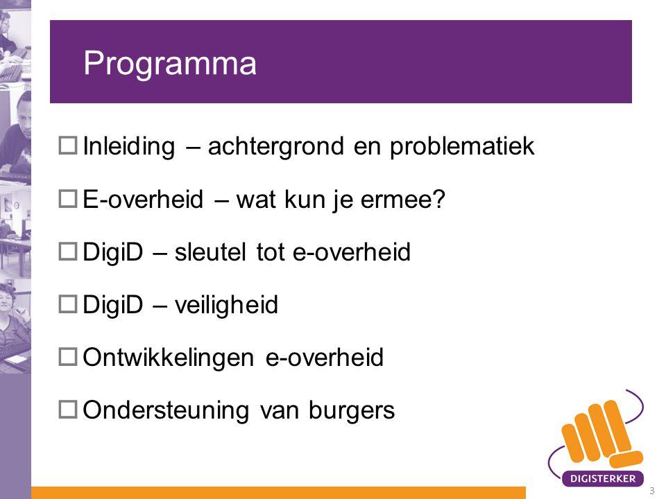 Programma  Inleiding – achtergrond en problematiek  E-overheid – wat kun je ermee?  DigiD – sleutel tot e-overheid  DigiD – veiligheid  Ontwikkel