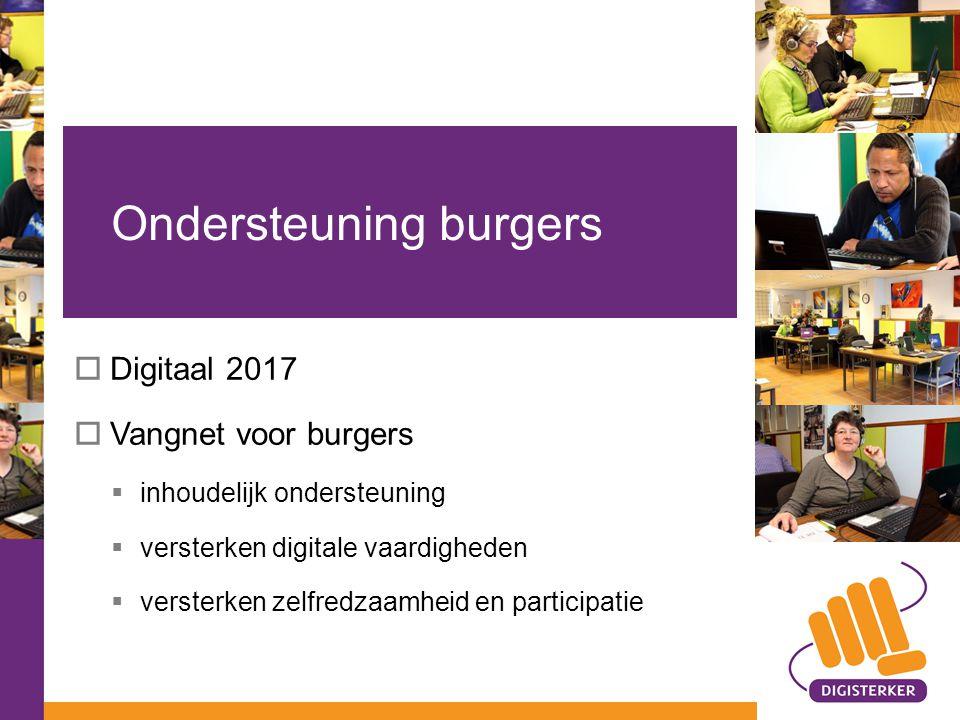  Digitaal 2017  Vangnet voor burgers  inhoudelijk ondersteuning  versterken digitale vaardigheden  versterken zelfredzaamheid en participatie Ondersteuning burgers