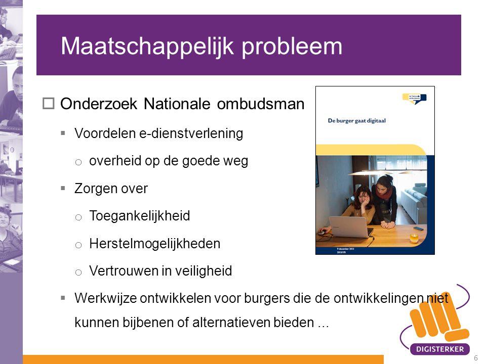 Maatschappelijk probleem  Onderzoek Nationale ombudsman  Voordelen e-dienstverlening o overheid op de goede weg  Zorgen over o Toegankelijkheid o H