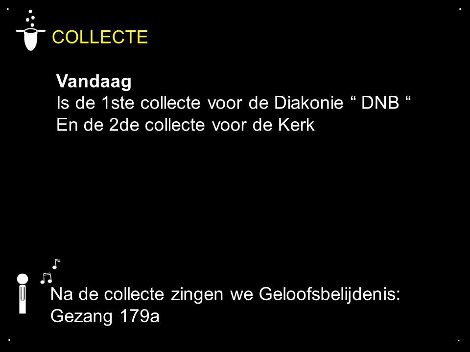 """.... Na de collecte zingen we Geloofsbelijdenis: Gezang 179a COLLECTE Vandaag Is de 1ste collecte voor de Diakonie """" DNB """" En de 2de collecte voor de"""