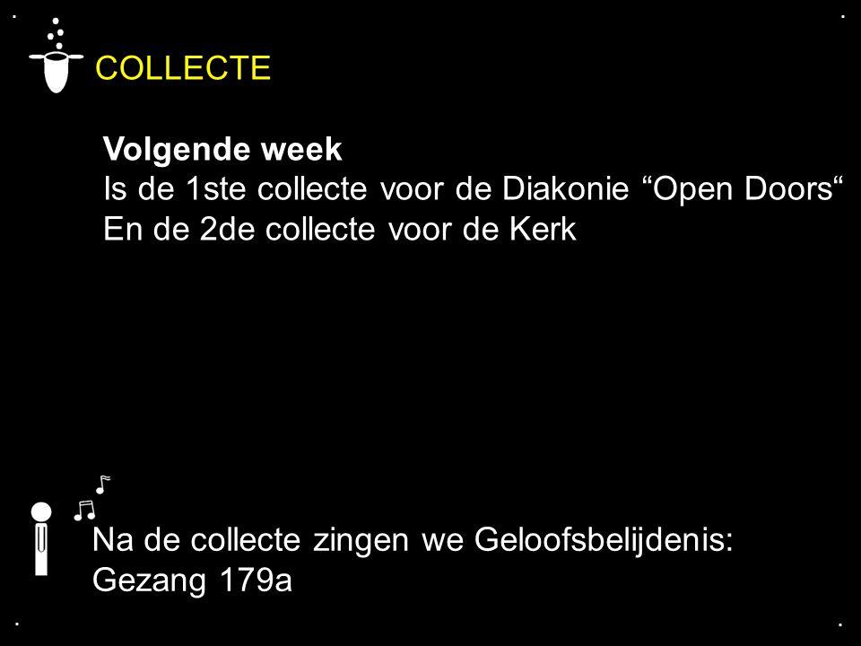 """.... COLLECTE Volgende week Is de 1ste collecte voor de Diakonie """"Open Doors"""" En de 2de collecte voor de Kerk Na de collecte zingen we Geloofsbelijden"""
