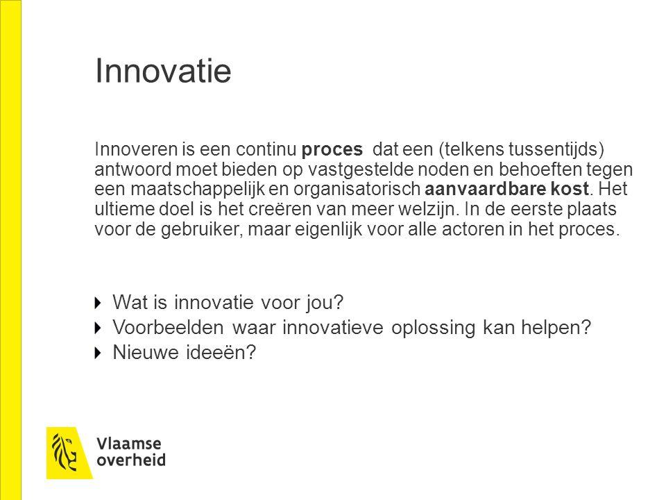 Innovatie Innoveren is een continu proces dat een (telkens tussentijds) antwoord moet bieden op vastgestelde noden en behoeften tegen een maatschappel