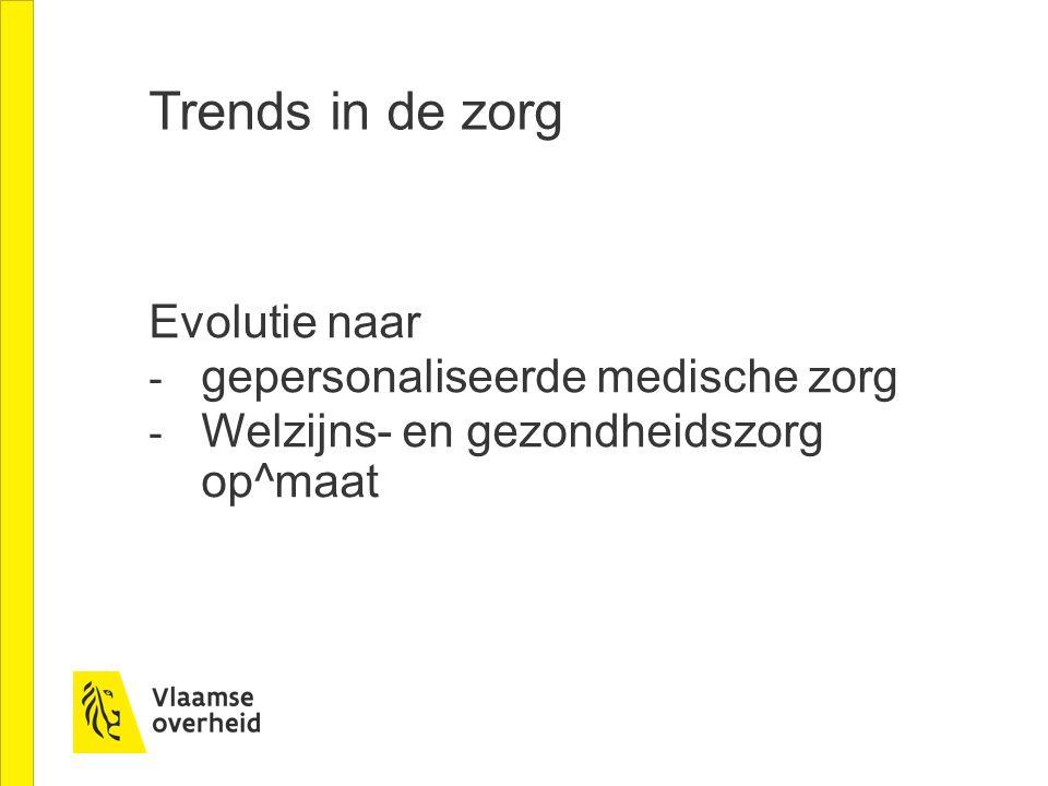 Trends in de zorg Evolutie naar - gepersonaliseerde medische zorg - Welzijns- en gezondheidszorg op^maat